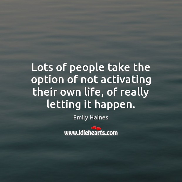 Lots of people take the option of not activating their own life, Image