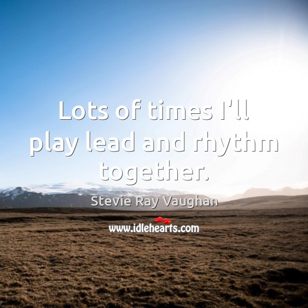 Image, Lots of times I'll play lead and rhythm together.