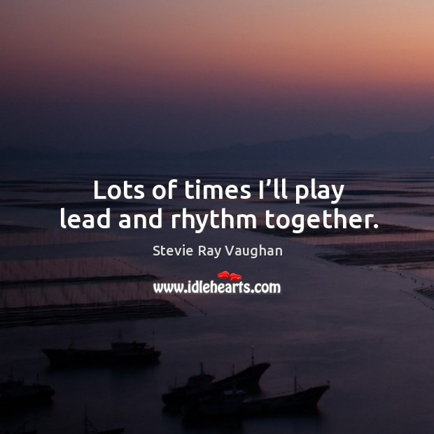 Lots of times I'll play lead and rhythm together. Image