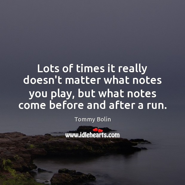 Lots of times it really doesn't matter what notes you play, but Image