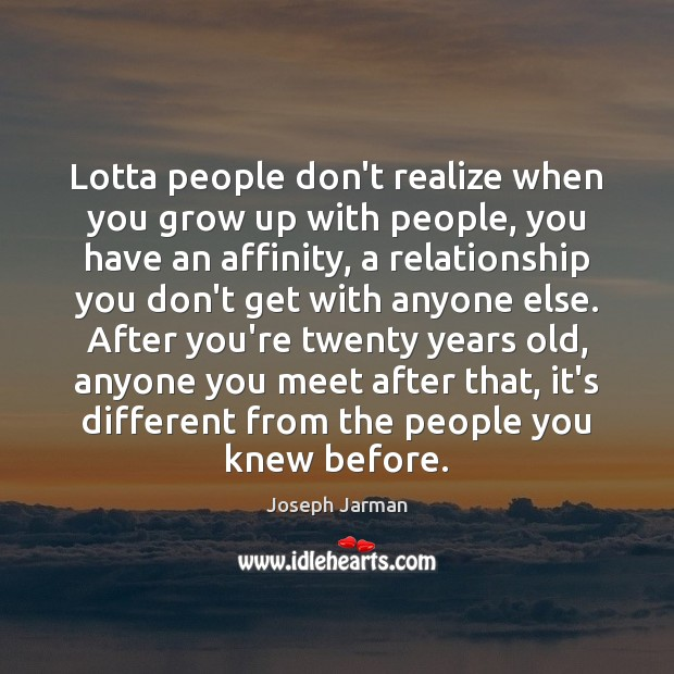 Lotta people don't realize when you grow up with people, you have Image