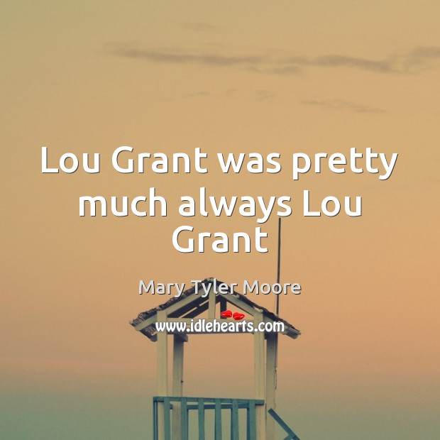 Lou Grant was pretty much always Lou Grant Mary Tyler Moore Picture Quote