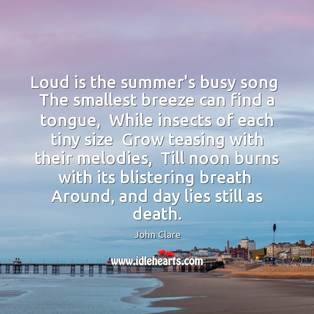 Loud is the summer's busy song  The smallest breeze can find a Image