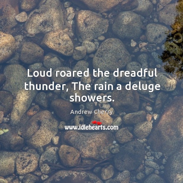 Image, Loud roared the dreadful thunder, the rain a deluge showers.