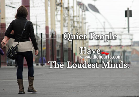 Quiet people have the loudest minds. Image