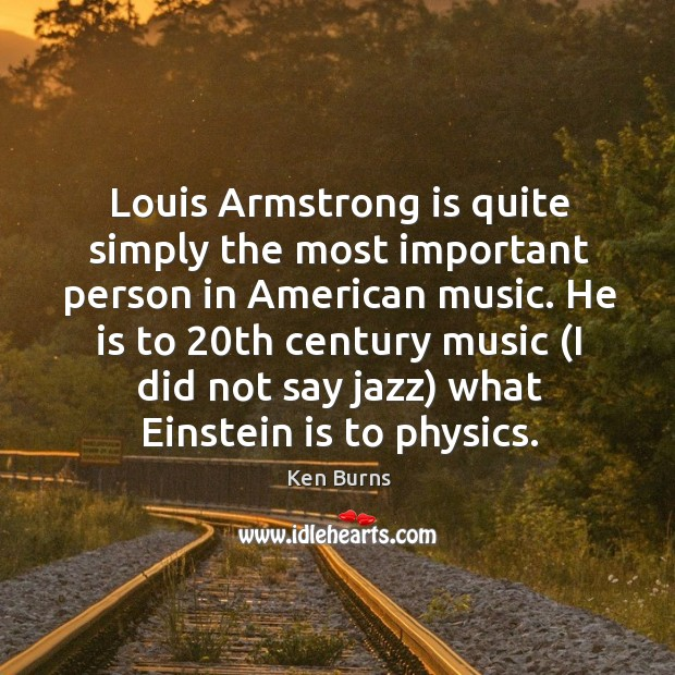 Louis armstrong is quite simply the most important person in american music. Image