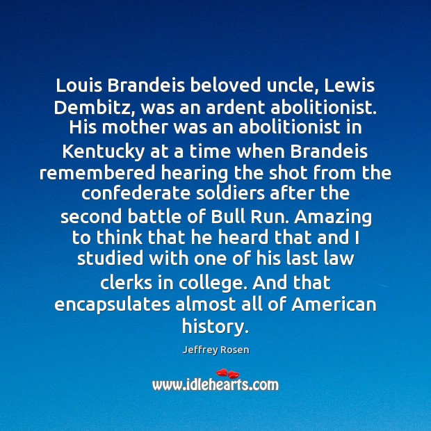 Image, Louis Brandeis beloved uncle, Lewis Dembitz, was an ardent abolitionist. His mother