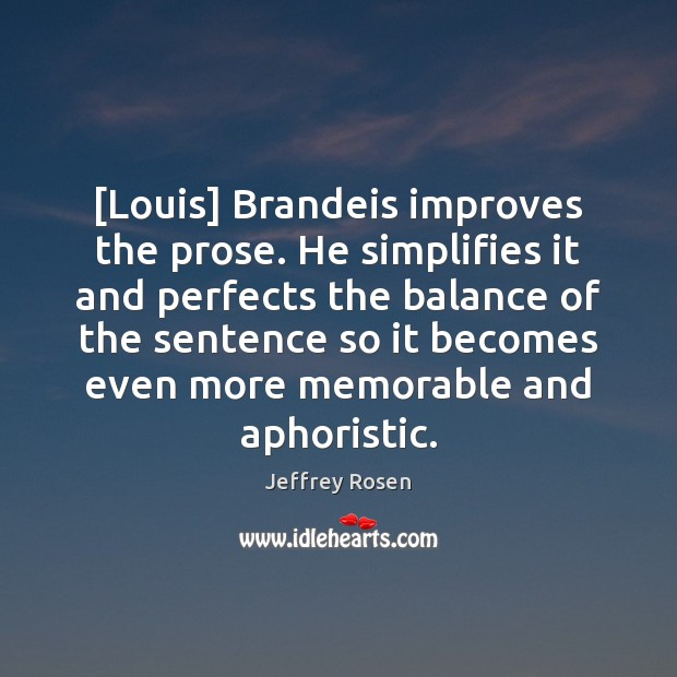 [Louis] Brandeis improves the prose. He simplifies it and perfects the balance Image