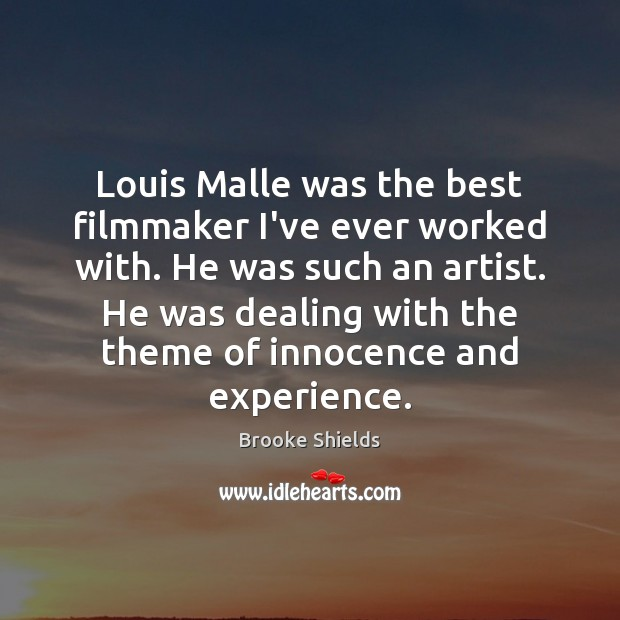Image, Louis Malle was the best filmmaker I've ever worked with. He was