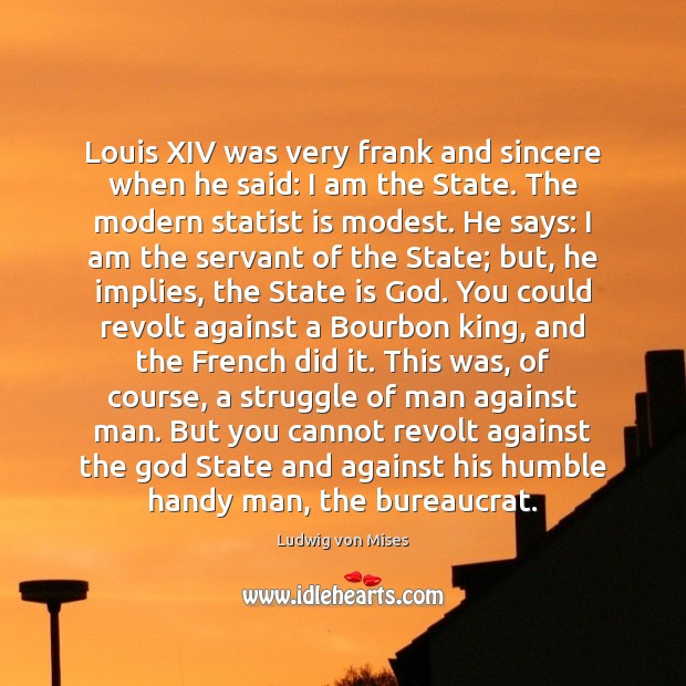 Image, Louis XIV was very frank and sincere when he said: I am