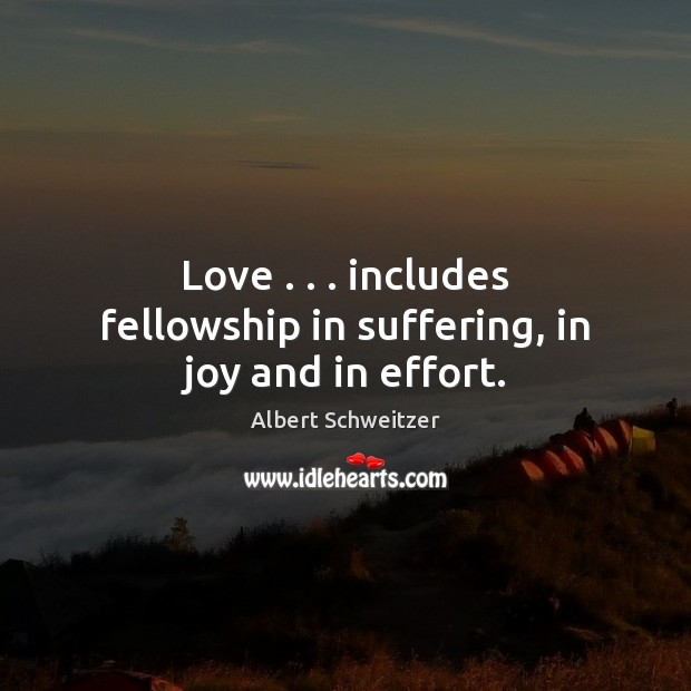 Image, Love . . . includes fellowship in suffering, in joy and in effort.