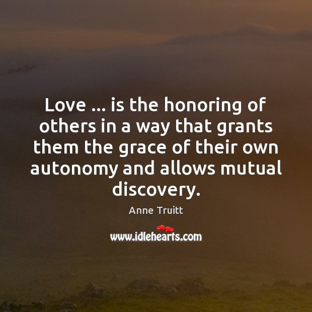 Love … is the honoring of others in a way that grants them Image