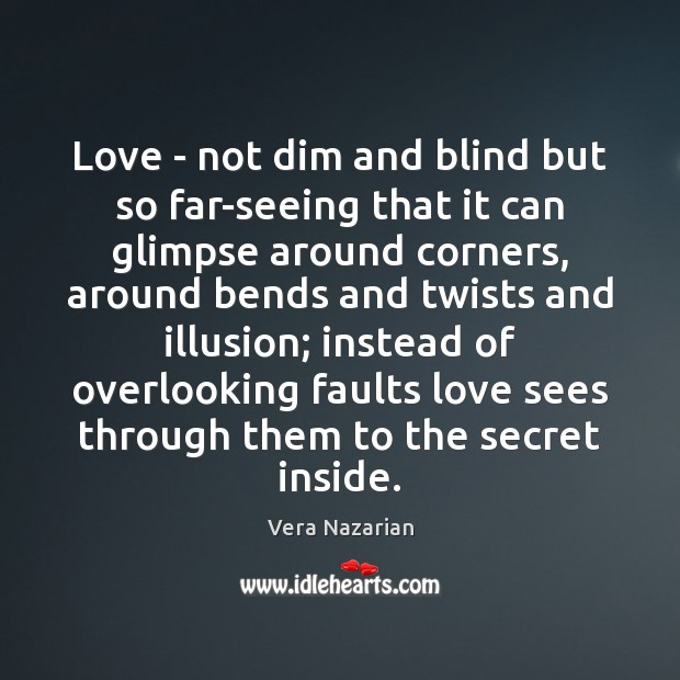 Image, Love – not dim and blind but so far-seeing that it can