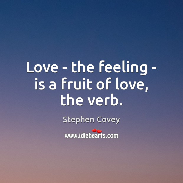 Love – the feeling – is a fruit of love, the verb. Image