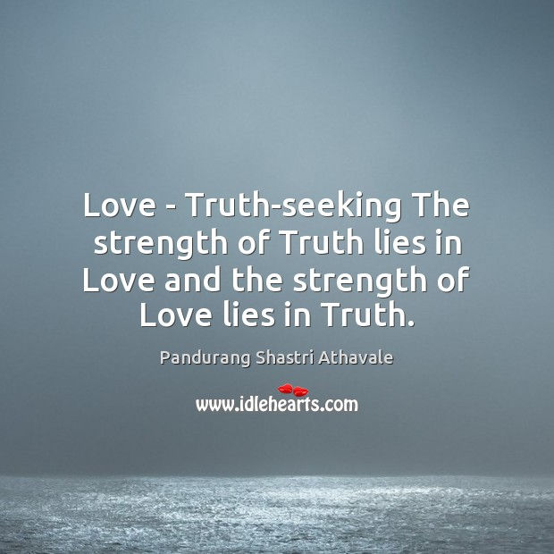 Love – Truth-seeking The strength of Truth lies in Love and the Pandurang Shastri Athavale Picture Quote