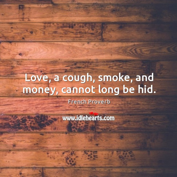 Image, Love, a cough, smoke, and money, cannot long be hid.
