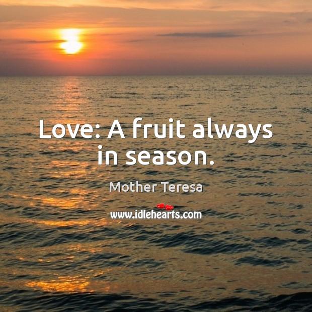 Love: A fruit always in season. Image