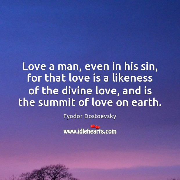 Love a man, even in his sin, for that love is a Fyodor Dostoevsky Picture Quote