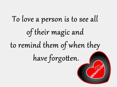 Image, To love a person is to remind them of when they have forgotten.
