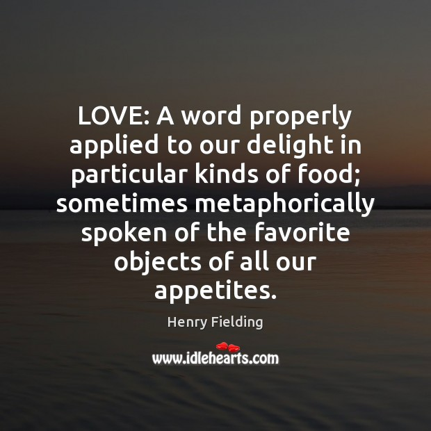 LOVE: A word properly applied to our delight in particular kinds of Henry Fielding Picture Quote