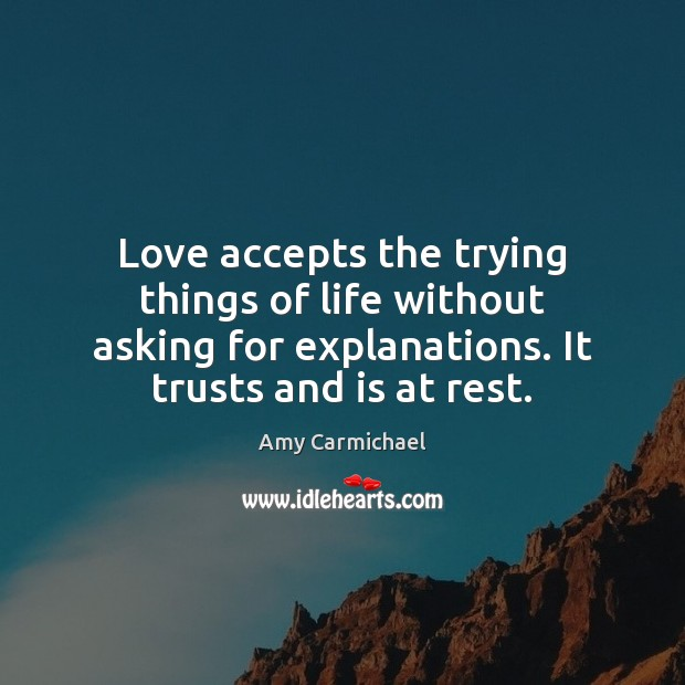 Image, Love accepts the trying things of life without asking for explanations. It