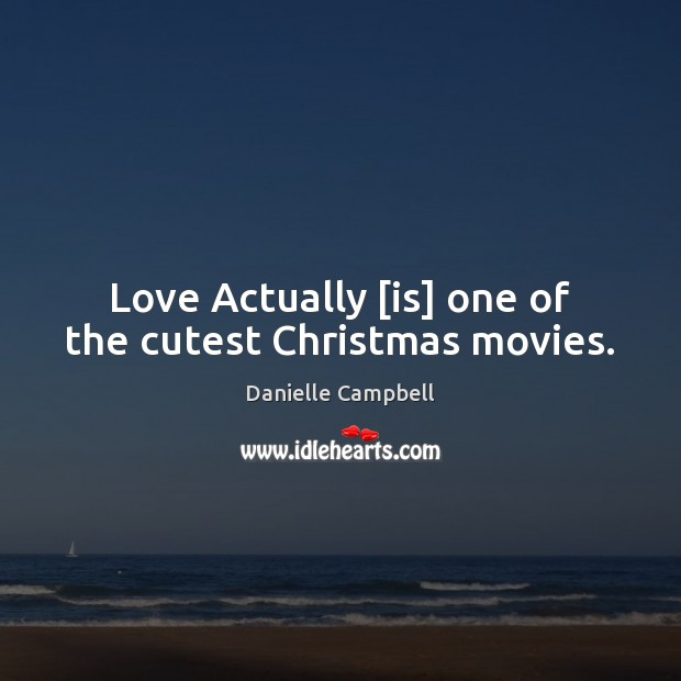 Love Actually [is] one of the cutest Christmas movies. Image