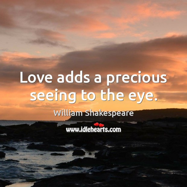 Image, Love adds a precious seeing to the eye.