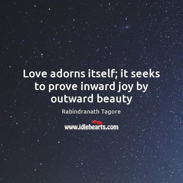 Image, Love adorns itself; it seeks to prove inward joy by outward beauty