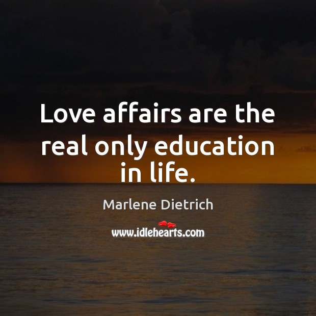 Image, Love affairs are the real only education in life.