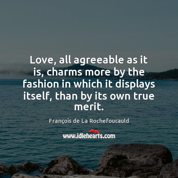 Image, Love, all agreeable as it is, charms more by the fashion in