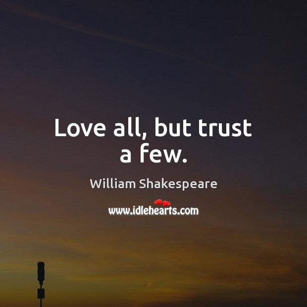 Love all, but trust a few. William Shakespeare Picture Quote