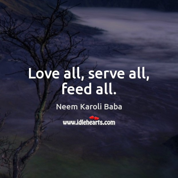 Love all, serve all, feed all. Serve Quotes Image