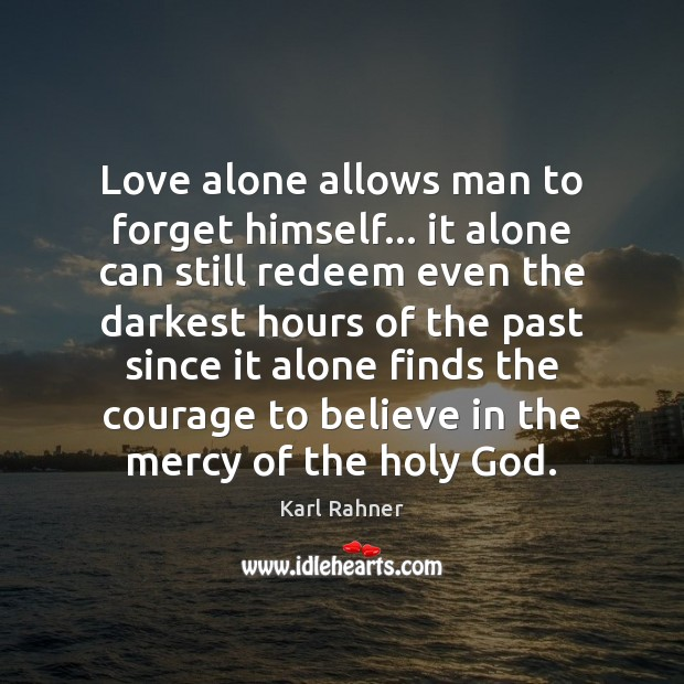 Image, Love alone allows man to forget himself… it alone can still redeem