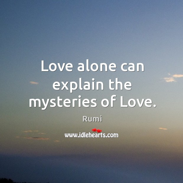 Love alone can explain the mysteries of Love. Image