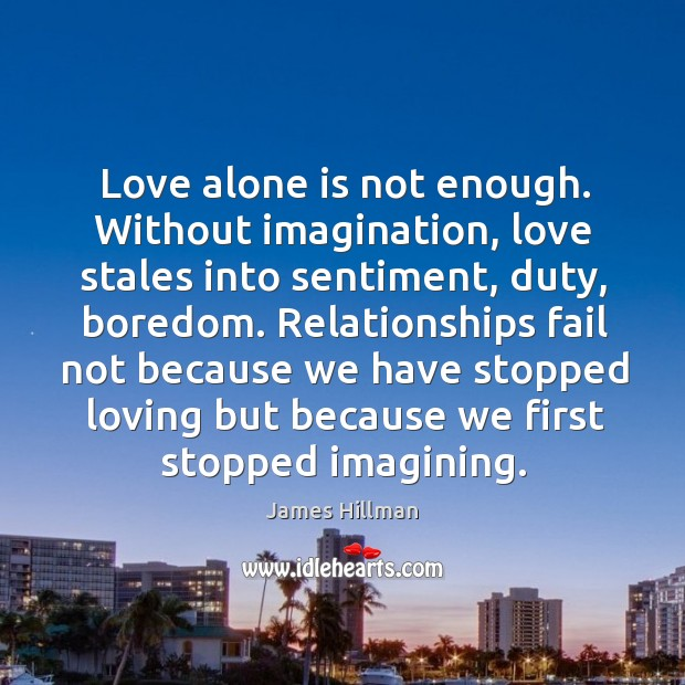 Love alone is not enough. Without imagination, love stales into sentiment, duty, Image