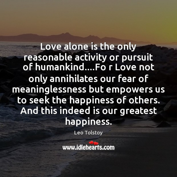 Image, Love alone is the only reasonable activity or pursuit of humankind….Fo