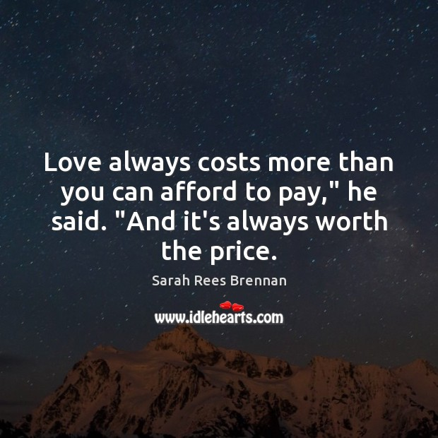 "Image, Love always costs more than you can afford to pay,"" he said. """