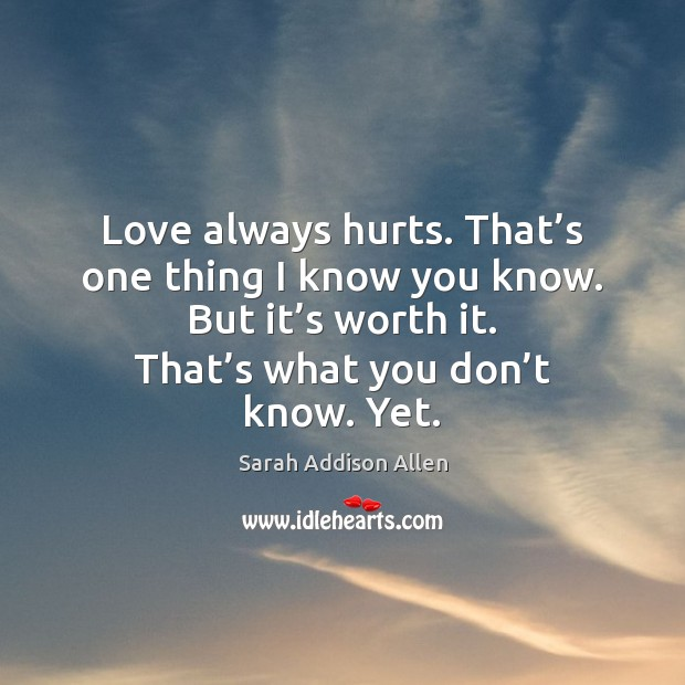Image, Love always hurts. That's one thing I know you know. But