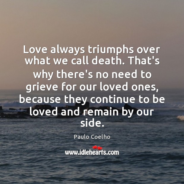 Image, Love always triumphs over what we call death. That's why there's no