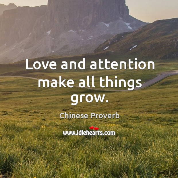 Image, Love and attention make all things grow.