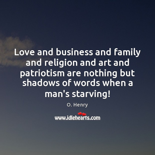 Love and business and family and religion and art and patriotism are O. Henry Picture Quote