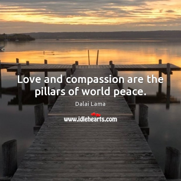 Love and compassion are the pillars of world peace. Image