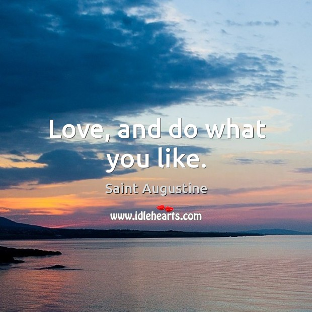 Love, and do what you like. Image