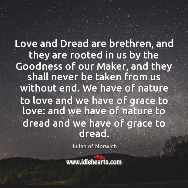 Love and Dread are brethren, and they are rooted in us by Image