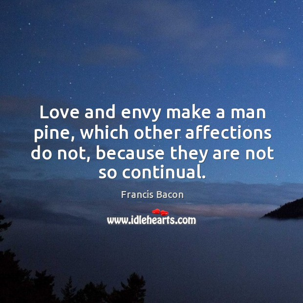 Love and envy make a man pine, which other affections do not, Image