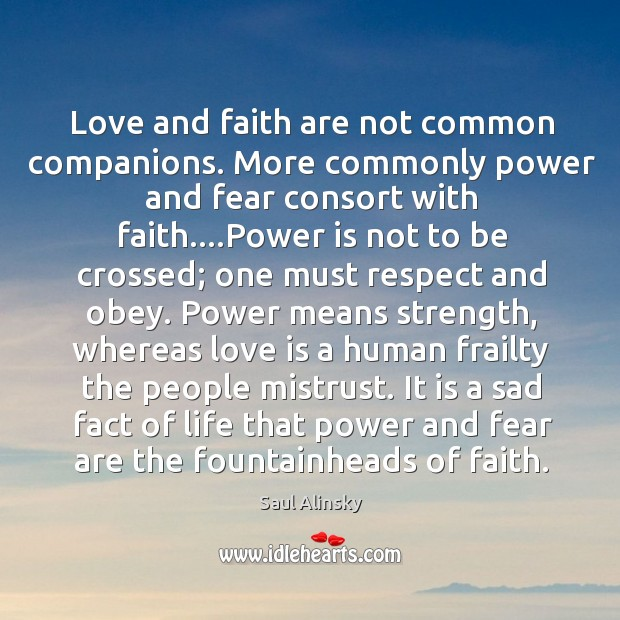 Love and faith are not common companions. More commonly power and fear Image