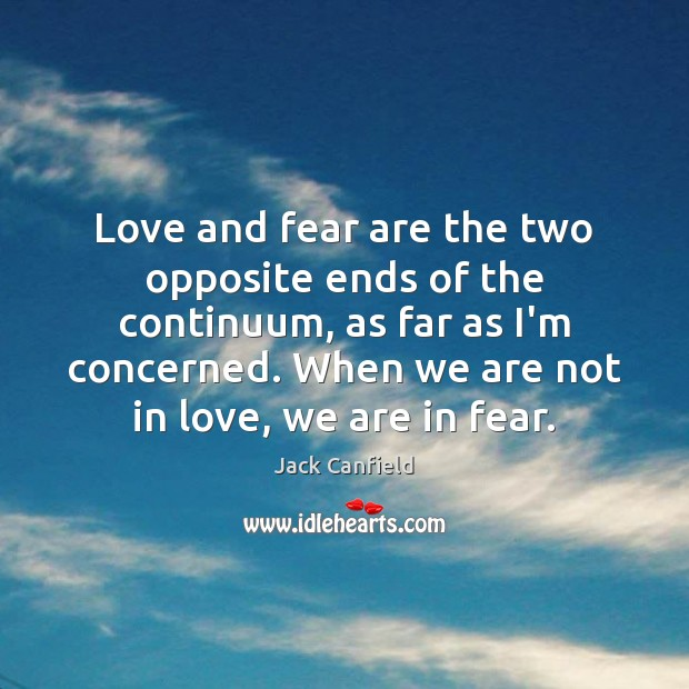 Image, Love and fear are the two opposite ends of the continuum, as