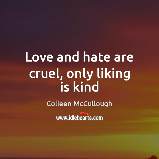 Love and hate are cruel, only liking is kind Love and Hate Quotes Image