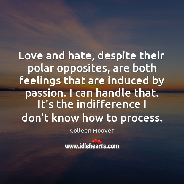 Love and hate, despite their polar opposites, are both feelings that are Love and Hate Quotes Image