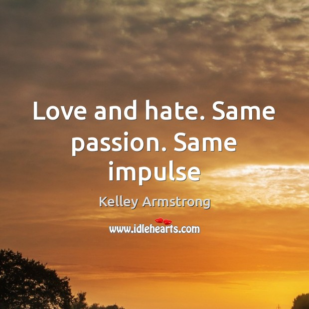 Love and hate. Same passion. Same impulse Love and Hate Quotes Image